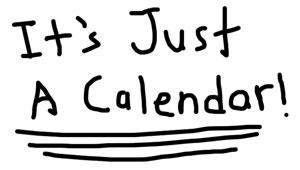 It's Just A Calendar!